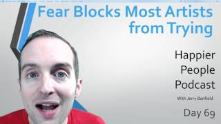 Fear Blocks Most Artists From Trying