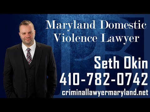 Maryland criminal lawyer Seth Okin discusses domestic violence charges in MD.