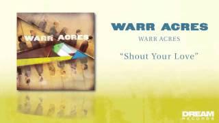 "Warr Acres - ""Shout Your Love"" NEW ALBUM OUT NOW!"