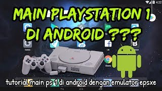 Cara Main Playstation 1 Di Android Dengan Emulator EPSXE