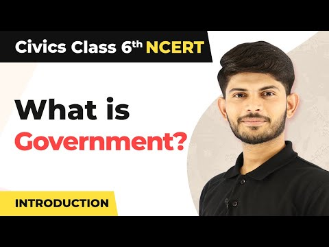 What is Government? - Introduction | Class 6 Civics
