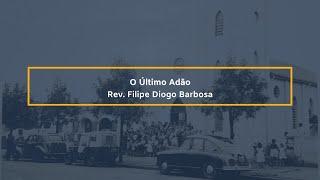 O Último Adão - Rev. Filipe Diogo Barbosa