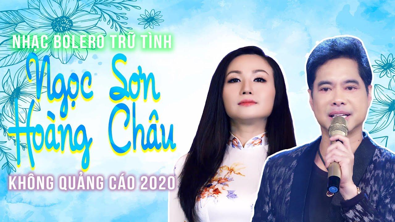 LK Bolero Trữ Tình Song Ca Ngọc Sơn - Hoàng Châu Đỉnh Nhất 2020 Không Quảng Cáo Bài Hát Để Đời✔
