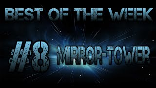 Best of the Week #8 Mirror-Tower [UWR]