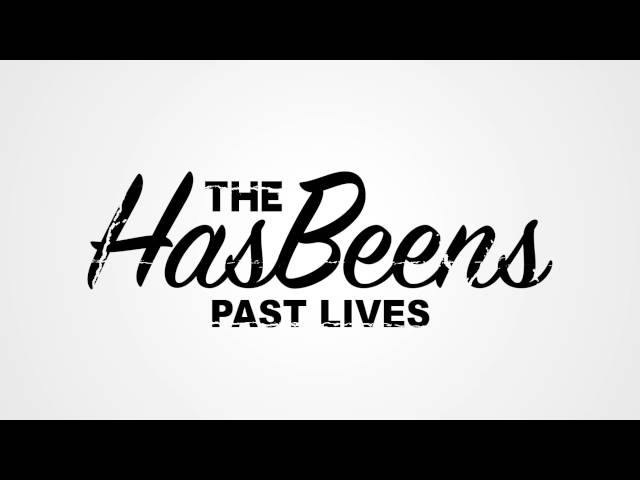 The HasBeens - Past Lives