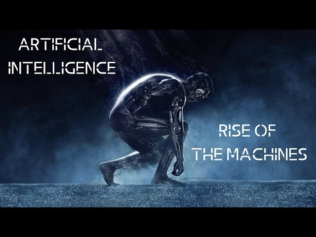 Artificial Intelligence  - Rise Of The Machines (It Will Kill Us)