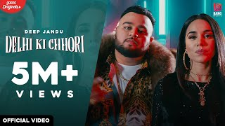Deep Jandu : Delhi Ki Chhori (Official Video) New Punjabi Song 2021 | Latest Punjabi Songs 2021