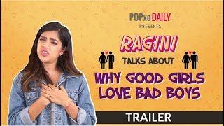 Ragini Talks About Why Good Girls Love Bad Boys   Trailer - POPxo