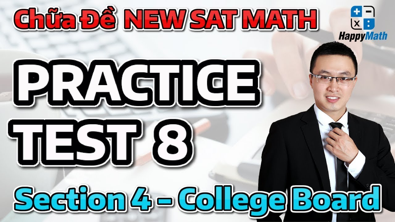 Chữa Đề SAT - Practice Test 8 Section 4 - College Board