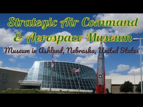 Visiting Strategic Air Command & Aerospace Museum, Museum in Ashland, Nebraska, United States