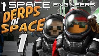 Space Engineers Derps in Space 01 In Space, No One Can Hear You Derp