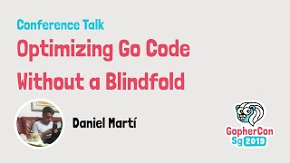 Optimizing Go code without a blindfold - GopherCon SG 2019