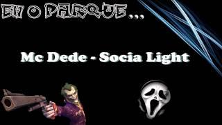 Mc Dede - Socia Light (Completa)