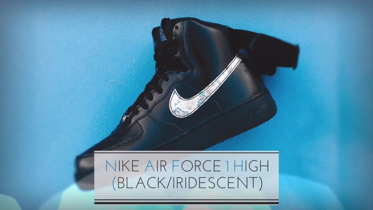 NIKE AIR FORCE 1 HIGH (BLACK/IRIDESCENT)/ SNEAKERS T - YouTube