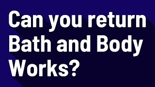 Can you return Bath and Body Works?