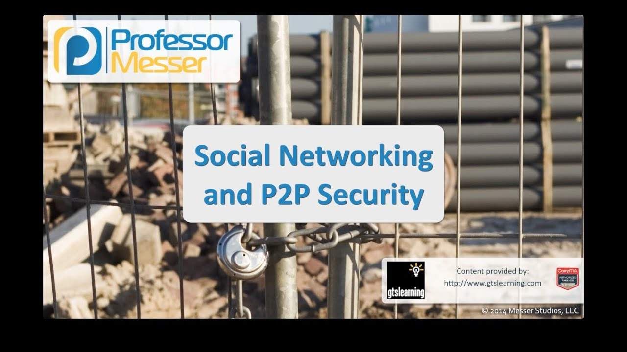 Social Networking and Peer-to-Peer Security - CompTIA Security+ SY0-401: 2.6