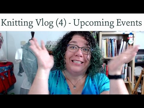 Knitting Vlog (4) - Upcoming Events and stuff
