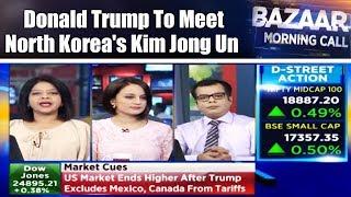 Donald Trump To Meet North Korea's Kim Jong Un | Bazaar Morning Call | CNBC TV18