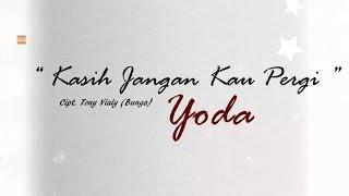 Video Yoda - Kasih Jangan kau Pergi [Official Lyric Video] download MP3, 3GP, MP4, WEBM, AVI, FLV Januari 2018