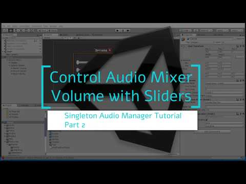 Control Audio Mixer Volume With Sliders | Singleton Audio Manager Tutorial Part 2 | Unity 2018