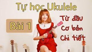 [Hướng dẫn Ukulele] CƠ BẢN-CHI TIẾT cho người mới bắt đầu - BÀI 1