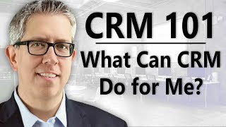 CRM 101: What Can CRM Do for Me?