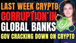 Last Week Crypto - Corruption in Global Banks (Gov Cracking Down on Crypto!)
