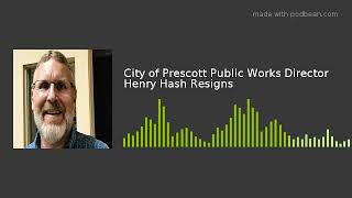City of Prescott Public Works Director Henry Hash Resigns