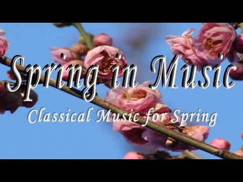 Spring in Music - Classical Music for Spring