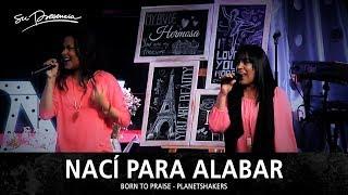 Nací Para Alabar - Su Presencia (Born To Praise - Planetshakers) - Reunión De Mujeres - Español