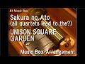 Download Sakura no Ato(all quartets lead to the?)/UNISON SQUARE GARDEN [Music Box] (Yozakura Quartet OP) MP3 song and Music Video