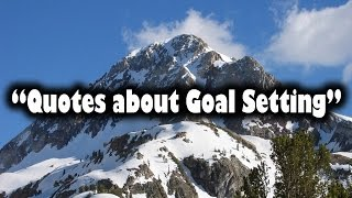Quotes about Goal Setting and Reaching Your Goals