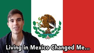 5 Ways That Living in Mexico Has Changed Me