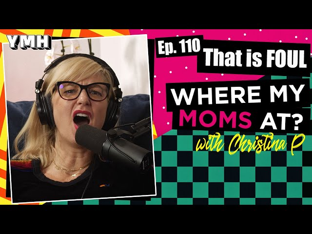 Ep. 110 That is FOUL   Where My Moms At?
