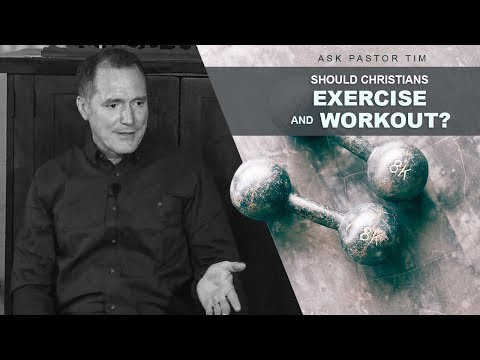 Should Christians Exercise and Workout? - Ask Pastor Tim
