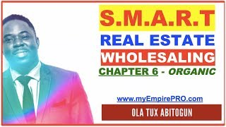 CHAPTER 6 - Smart Real Estate Wholesaling - THE BOOK -  Organic Deals Attraction