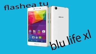 como flashear el blu life xl
