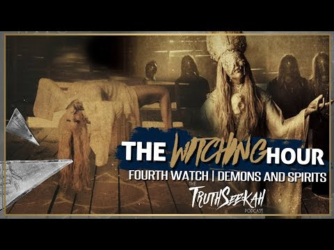 The Witching Hour | Fourth Watch | Demons and Spirits | TruthSeekah