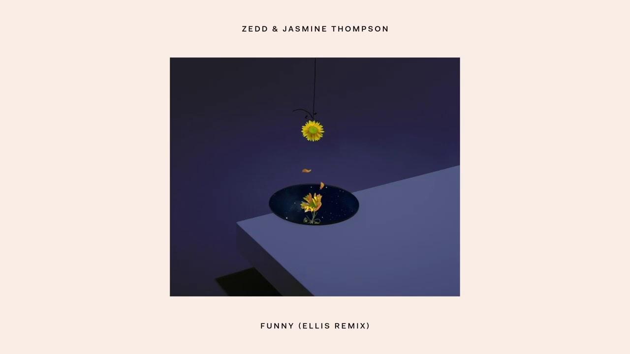 Zedd & Jasmine Thompson - Funny (Ellis Remix)