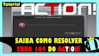 Erro 104 ao iniciar o Action (COMO CORRIGIR) - 2017