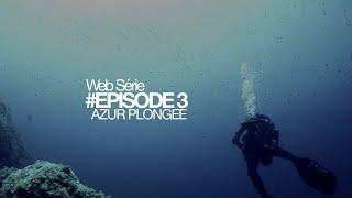 Episode 3 Web Série Azur Plongée