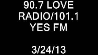 90.7 LOVE RADIO/101.1 YES FM (MARCH 24, 2013 7:43-7:56 PM)