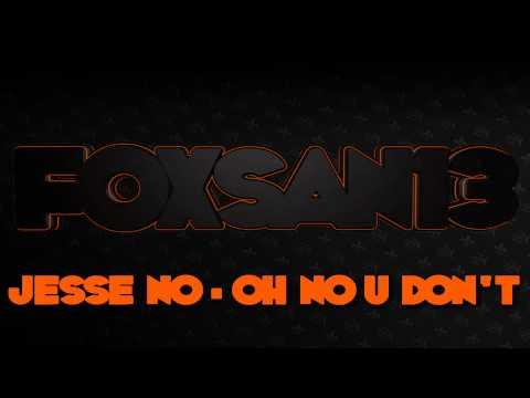 Jesse No - Oh No U Don't HQ