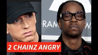 2 Chainz ANGRY AT EMINEM for CUTTING HIM off Revival and Replacing Him with Phresher