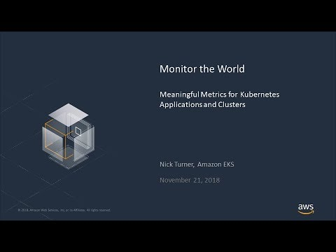 Monitor the World: Meaningful Metrics for Containerized Apps and Clusters -  AWS Online Tech Talks