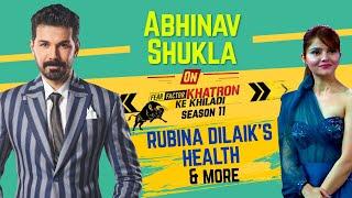 Abhinav Shukla On Rubina Dilaik's Health, Khatron Ke Khiladi 11, Nikki Tamboli \u0026 Rahul Vaidya