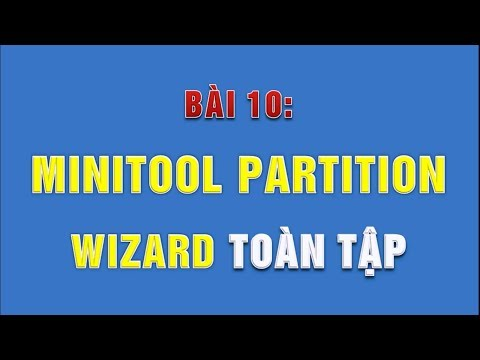 Hướng Dẫn Sử Dụng MiniTool Partition Wizard: Gộp, Chia ổ đĩa; Set Active ổ Cứng; Test ổ Cứng...