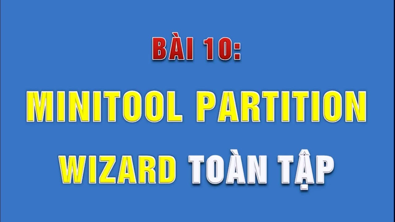 Hướng dẫn sử dụng MiniTool Partition Wizard: Gộp, chia ổ đĩa; set active ổ cứng; test ổ cứng…