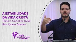 A estabilidade da vida cristã - 1 Co 15:58 | Kylven Guedes | IPTambaú | 02/08/2020