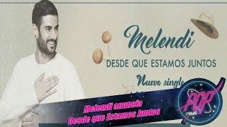 Melendi anuncia Desde que estamos juntos